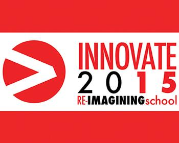 Innovate 2015: Re-Imagining School, Re-Thinking the Professional Learning Paradigm